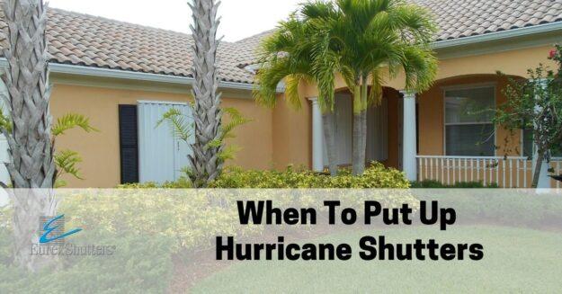 when to put up hurricane shutters